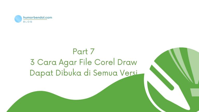 Tutorial 3 Cara File Corel Draw Dapat Dibuka di Semua Versi